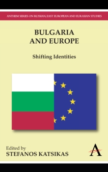 Bulgaria and Europe : Shifting Identities, Paperback Book
