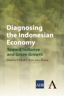 Diagnosing the Indonesian Economy : Toward Inclusive and Green Growth, Hardback Book