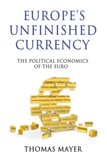Europe's Unfinished Currency : The Political Economics of the Euro, Hardback Book