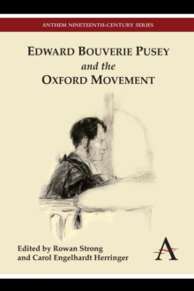 Edward Bouverie Pusey and the Oxford Movement, Hardback Book