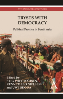 Trysts with Democracy : Political Practice in South Asia, Hardback Book
