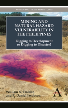 Mining and Natural Hazard Vulnerability in the Philippines : Digging to Development or Digging to Disaster?, Hardback Book