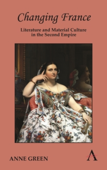 Changing France : Literature and Material Culture in the Second Empire, Hardback Book