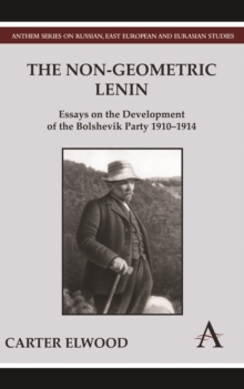 The Non-Geometric Lenin : Essays on the Development of the Bolshevik Party 1910-1914, Hardback Book