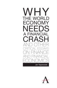 Why the World Economy Needs a Financial Crash and Other Critical Essays on Finance and Financial Economics, Hardback Book