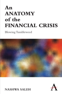 An Anatomy of the Financial Crisis : Blowing Tumbleweed, Paperback / softback Book