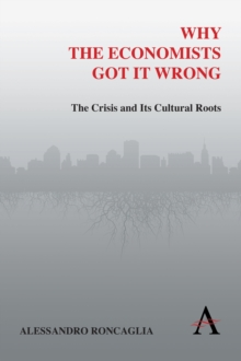 Why the Economists Got It Wrong : The Crisis and Its Cultural Roots, Paperback / softback Book