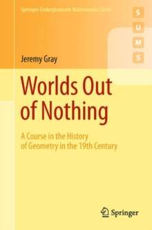 Worlds Out of Nothing : A Course in the History of Geometry in the 19th Century, Paperback / softback Book