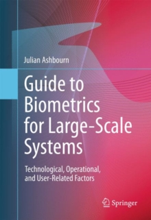 Guide to Biometrics for Large-Scale Systems : Technological, Operational, and User-Related Factors, Hardback Book