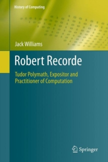 Robert Recorde : Tudor Polymath, Expositor and Practitioner of Computation, Hardback Book