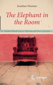 The Elephant in the Room : Stories About Cancer Patients and their Doctors, Paperback Book