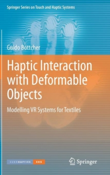 Haptic Interaction with Deformable Objects : Modelling VR Systems for Textiles, Hardback Book