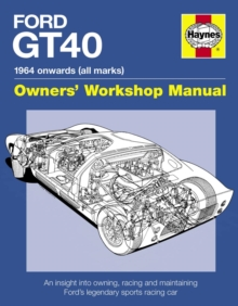 Ford GT40 Manual : An Insight into Owning, Racing and Maintaining Ford's Legendary Sports Racing Car, Hardback Book