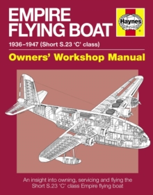 Empire Flying Boat Manual : An Insight into Owning, Servicing and Flying the Short S.23 'C' Class Empire Flying Boat, Hardback Book