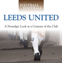 When Football Was Football: Leeds : A Nostalgic Look at a Century of the Club, Hardback Book