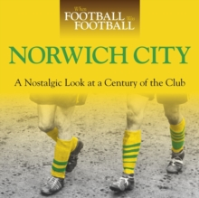 When Football Was Football: Norwich City : A Nostalgic Look at a Century of the Club, Hardback Book