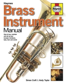 Brass Instrument Manual : How to Buy, Maintain and Set Up Your Trumpet, Trombone, Tuba, Horn and Cornet, Hardback Book