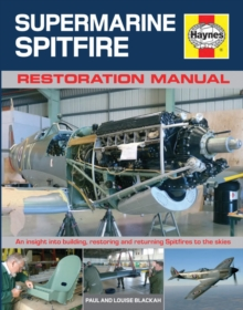Supermarine Spitfire Restoration Manual : An insight into building, restoring and returning Spitfires to the skies, Hardback Book