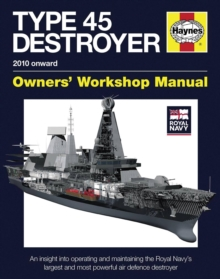 Royal Navy Type 45 Destroyer Manual : Operating and maintaining the Royal Navy's largest and most powerful air defence destroyer, Hardback Book