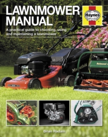 Lawnmower Manual : A Practical Guide to Choosing, Using and Maintaining a Lawnmower, Hardback Book