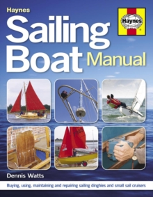 Sailing Boat Manual : Buying, Using, Maintaining and Repairing Sailing Dinghies and Small Sailcruisers, Paperback Book