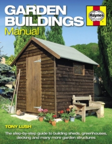 Garden Buildings Manual : A Guide to Building Sheds, Greenhouses, Decking and Many More Garden Structures, Paperback Book