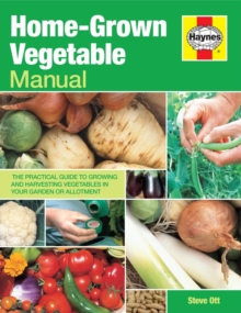 Home-grown Vegetable Manual : Growing and Harvesting Vegetables in Your Garden or Allotment, Paperback Book