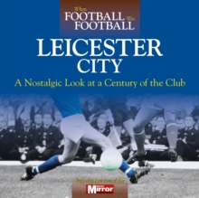 When Football Was Football: Leicester City, Hardback Book