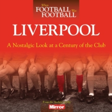 When Football Was Football: Liverpool : A Nostalgic Look at a Century of the Club, Paperback Book