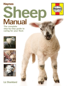 Sheep Manual : The complete step-by-step guide to caring for your flock, Hardback Book