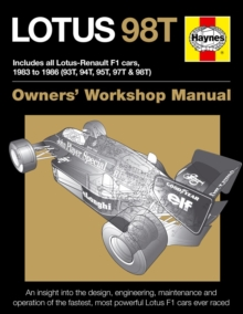 Lotus 98T Owners' Workshop Manual : Includes all Lotus-Renault F1 cars 1983 to 1986 (93T, 94T, 95T, 97T & 98T)., Hardback Book
