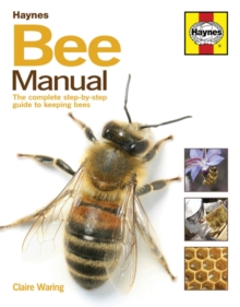 Bee Manual : The complete step-by-step guide to keeping bees, Hardback Book