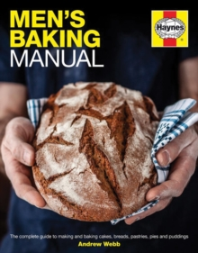 Men's Baking Manual : The Complete Guide to Making and Baking Cakes, Breads, Pastries, Pies and Puddings, Hardback Book