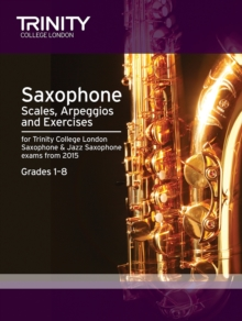 Saxophone & Jazz Saxophone Scales & Arpeggios from 2015 : Grades 1 - 8, Paperback Book