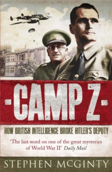 Camp Z : How British Intelligence Broke Hitler's Deputy, Paperback Book