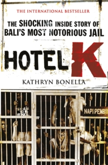 Hotel K : The Shocking Inside Story of Bali's Most Notorious Jail, Paperback Book
