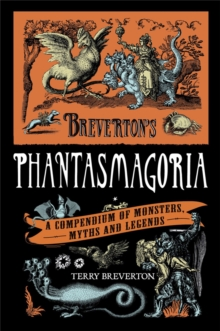 Breverton's Phantasmagoria : A Compendium of Monsters, Myths and Legends, Hardback Book