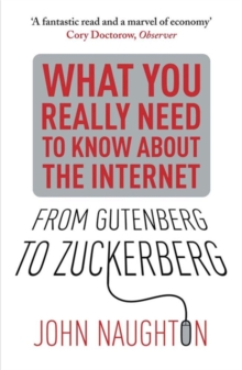 From Gutenberg to Zuckerberg : What You Really Need to Know About the Internet, Paperback / softback Book