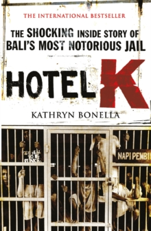 Hotel K : The Shocking Inside Story of Bali's Most Notorious Jail, EPUB eBook