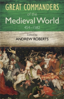 The Great Commanders of the Medieval World 454-1582AD, Paperback / softback Book