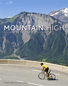 Mountain High : Europe's 50 Greatest Cycle Climbs, Hardback Book