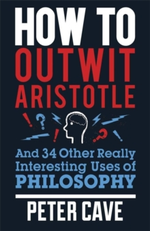 How to Outwit Aristotle : And 34 Other Really Interesting Uses of Philosophy, Paperback Book
