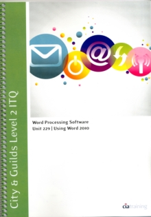 City & Guilds Level 2 ITQ - Unit 229 - Word Processing Software Using Microsoft Word 2010, Spiral bound Book