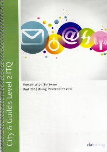 City & Guilds Level 2 ITQ - Unit 225 - Presentation Software Using Microsoft PowerPoint 2010, Spiral bound Book