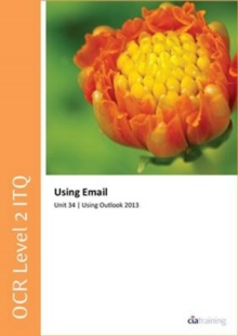 OCR Level 2 ITQ - Unit 34 - Using E-Mail Using Microsoft Outlook 2013, Spiral bound Book