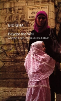 Beyond the Wall : Writing a Path Through Palestine, Paperback / softback Book