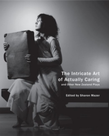 Intricate Art of Actually Caring, and Other New Zealand Plays, Paperback / softback Book