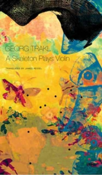 Skeleton Plays Violin : Book Three of Our Trakl, Hardback Book