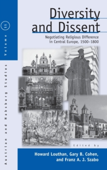Diversity and Dissent : Negotiating Religious Difference in Central Europe, 1500-1800, Hardback Book