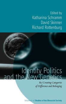 Identity Politics and the New Genetics : Re/Creating Categories of Difference and Belonging, Hardback Book